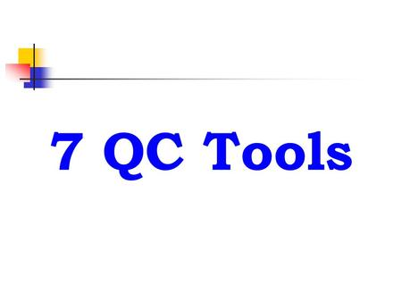 7 QC Tools. Basic QC Tools 1. Pareto Diagram 2. Cause & Effect Diagram 3. Graph 4. Check Sheet 5. Scatter Diagram 6. Histogram 7. Control Chart 7 Tools.