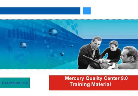 Mercury Quality Center 9.0 Training Material Doc version : 2.0.