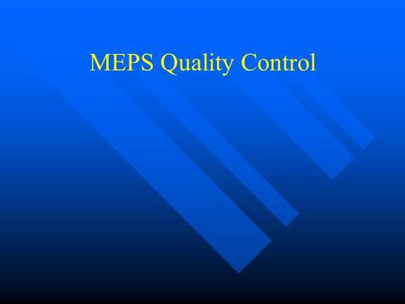 MEPS Quality Control. PURPOSE Purpose: Purpose: To provide an overview of common trends that occur at MEPS that slow down the flow, or prevent processing.