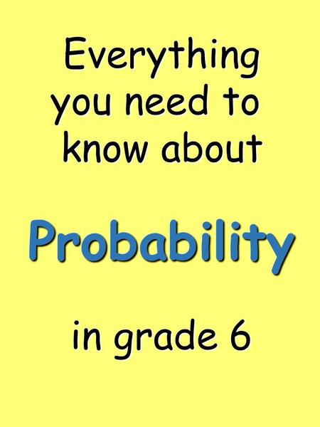 Everything you need to know about in grade 6 Probability.