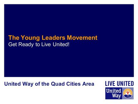 The Young Leaders Movement Get Ready to Live United! United Way of the Quad Cities Area.