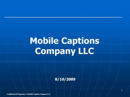 Confidential & Proprietary to Mobile Captions Company LLC 1 Mobile Captions Company LLC 8/10/2009.