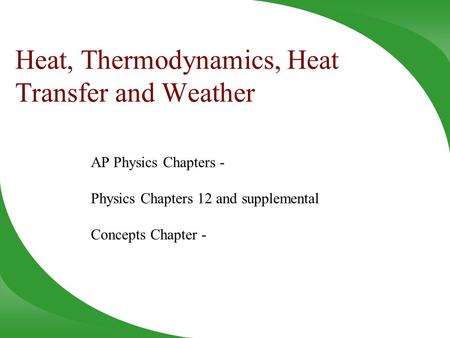 Heat, Thermodynamics, Heat Transfer and Weather AP Physics Chapters - Physics Chapters 12 and supplemental Concepts Chapter -