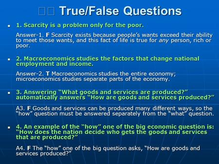 True/False Questions True/False Questions 1. Scarcity is a problem only for the poor. 1. Scarcity is a problem only for the poor. Answer-1. F Scarcity.