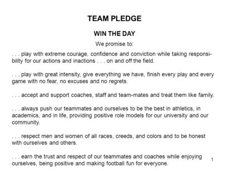 TEAM PLEDGE WIN THE DAY We promise to:... play with extreme courage, confidence and conviction while taking responsi- bility for our actions and inactions...
