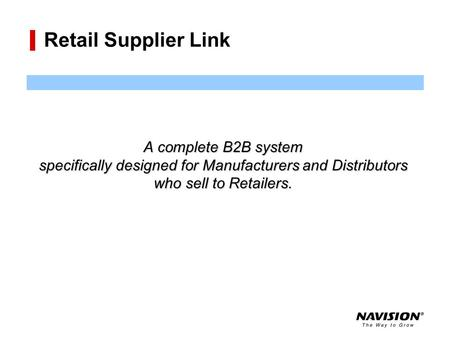 Retail Supplier Link A complete B2B system specifically designed for Manufacturers and Distributors who sell to Retailers.