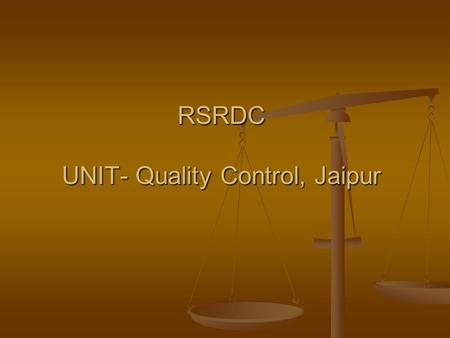 RSRDC UNIT- Quality Control, Jaipur. ORGANISATION CHART OF RSRDC UNIT- Quality Control, Jaipur RE SH. Gajender Mukhija ARE Sh. Hemant Kumar Sharma.