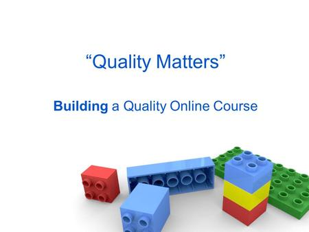 Quality Matters Building a Quality Online Course.