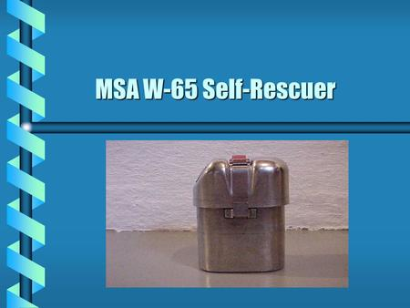 MSA W-65 Self-Rescuer Purpose b A self-rescuer is a device to be used in case of emergency for escape through atmosphere containing carbon monoxide b.