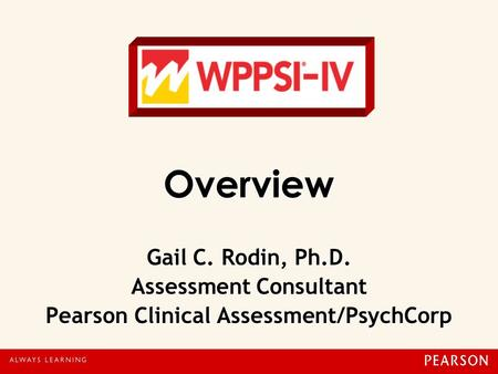 Overview Gail C. Rodin, Ph.D. Assessment Consultant Pearson Clinical Assessment/PsychCorp.