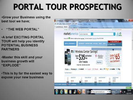PORTAL TOUR PROSPECTING PORTAL TOUR PROSPECTING Grow your Business using the best tool we have; THE WEB PORTAL A brief EXCITING PORTAL TOUR will help you.