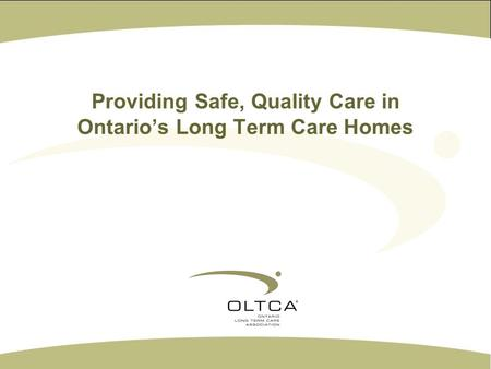 Providing Safe, Quality Care in Ontarios Long Term Care Homes.