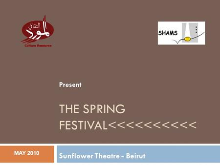 MAY 2010 THE SPRING FESTIVAL<<<<<<<<<< Sunflower Theatre - Beirut Present.