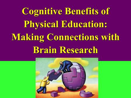 Cognitive Benefits of Physical Education: Making Connections with Brain Research.