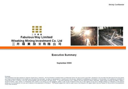 Fabulous Way Limited/ Wiseking Mining Investment Co. Ltd Disclaimer This presentation has been prepared by Asiasons Capital Group (Asiasons), and the information.