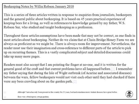Beekeeping Notes by Willie Robson January 2010 This is a series of three articles written in response to enquiries from journalists, beekeepers and the.