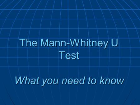 The Mann-Whitney U Test What you need to know. When Should I Use the Mann-Whitney U Test? Non-parametric distributionNon-parametric distribution Independent.
