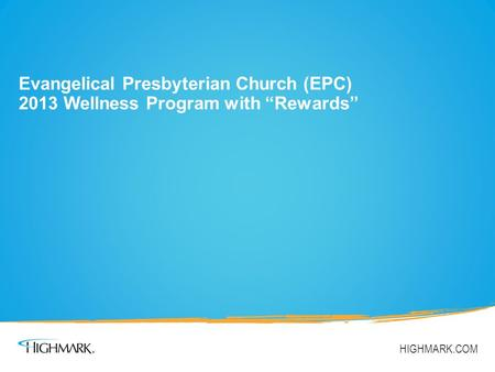 "Evangelical Presbyterian Church (EPC) 2013 Wellness Program with ""Rewards"" HIGHMARK.COM."