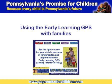 Using the Early Learning GPS with families. Agenda Overview of the Early Learning GPS Tips for using the GPS with families Discussion – tools to help.