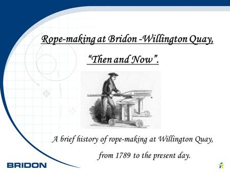 "Rope-making at Bridon -Willington Quay, ""Then and Now""."