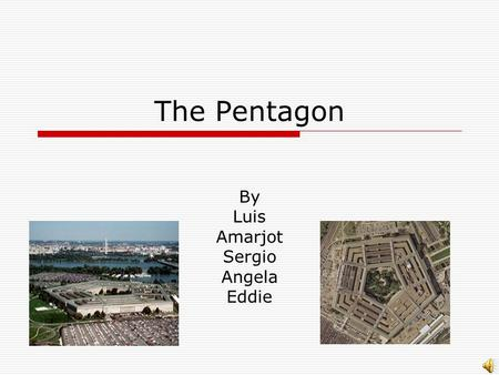 The Pentagon By Luis Amarjot Sergio Angela Eddie.