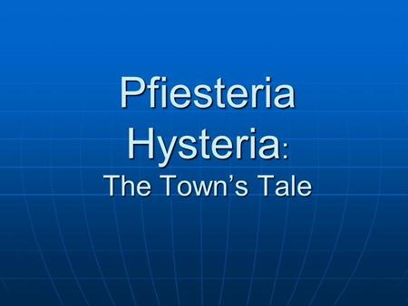 Pfiesteria Hysteria: The Towns Tale. Youre an aquatic ecologist with North Carolina State University, you have been assigned to be a field biologist at.
