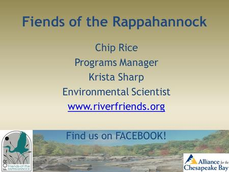 Chip Rice Programs Manager Krista Sharp Environmental Scientist www.riverfriends.org Find us on FACEBOOK!