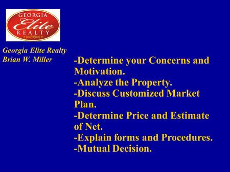 Georgia Elite Realty Brian W. Miller -Determine your Concerns and Motivation. -Analyze the Property. -Discuss Customized Market Plan. -Determine Price.
