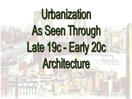 Urbanization As Seen Through Late 19c - Early 20c Architecture.