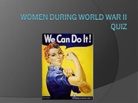 At the beginning of the war women made up how much of the work force? A. 10% B. 25% C. 46% D. 78%