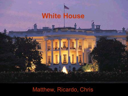 Matthew, Ricardo, Chris White House Blue room cabinet room china room Cross hall dining room diplomatic room.