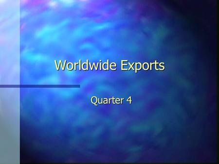 Worldwide Exports Quarter 4. Quarterly Update n Electronic Division n CD Division n Electronic Instruments Division.