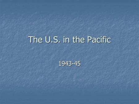 The U.S. in the Pacific 1943-45. Jan.-Sept. 1944: MacArthurs forces keep jumping up the New Guinea coast.