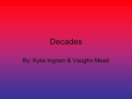 Decades By: Kylie Ingram & Vaughn Mead. 1900s America got infected by the Bubonic Plague because a ship sailed from Hong Kong to San Francisco in the.