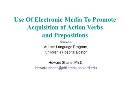 Created in: Autism Language Program, Childrens Hospital Boston Howard Shane, Ph.D. Use Of Electronic Media To Promote.