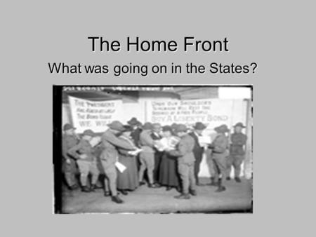 The Home Front What was going on inthe States? What was going on in the States?