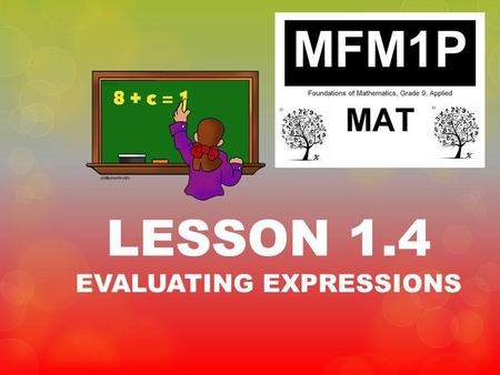 LESSON 1.4 EVALUATING EXPRESSIONS