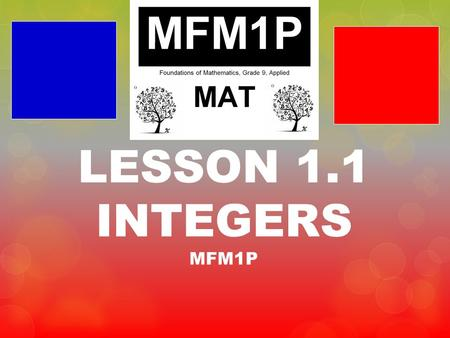 LESSON 1.1 INTEGERS MFM1P. Homework Check McGraw-Hill [Ch. 5.1]: pages 175-178 Q# 5a, 6, 8, 10, 11, 12, 13, 14, 16.
