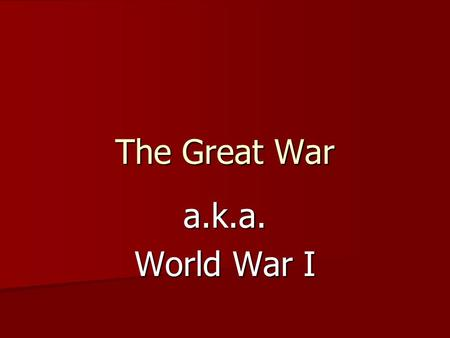 The Great War a.k.a. World War I.