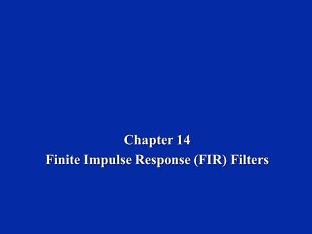 Chapter 14 Finite Impulse Response (FIR) Filters