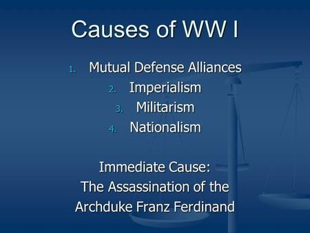Causes of WW I Mutual Defense Alliances Imperialism Militarism