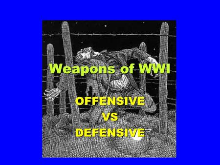 Weapons of WWI OFFENSIVEVSDEFENSIVE Offensive Weapons 1. Repeating rifle2. Artillery 3. Chemical weapons 4.Bayonets5. Airplanes 6. Tanks (eventually)