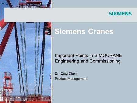 Siemens Cranes Important Points in SIMOCRANE Engineering and Commissioning Dr. Qing Chen Product Management.