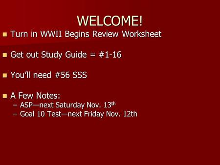 WELCOME! Turn in WWII Begins Review Worksheet