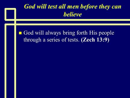 God will test all men before they can believe n n God will always bring forth His people through a series of tests. (Zech 13:9)