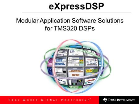 eXpressDSP Modular Application Software Solutions for TMS320 DSPs.