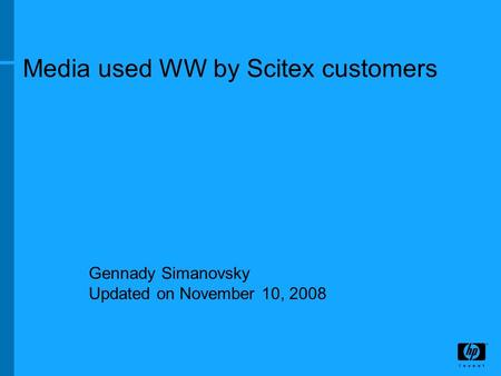 Media used WW by Scitex customers Gennady Simanovsky Updated on November 10, 2008.