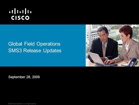 1 © 2009 Cisco Systems, Inc. All rights reserved. Global Field Operations SMS3 Release Updates September 28, 2009.