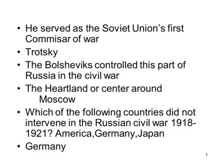 1 He served as the Soviet Unions first Commisar of war Trotsky The Bolsheviks controlled this part of Russia in the civil war The Heartland or center.