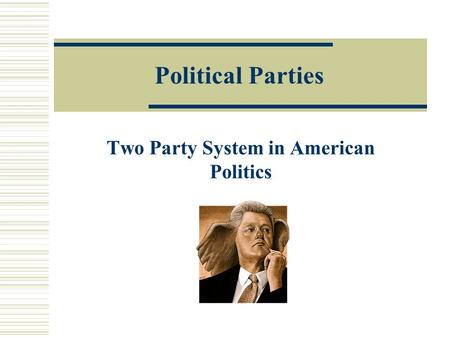 Political Parties Two Party System in American Politics.